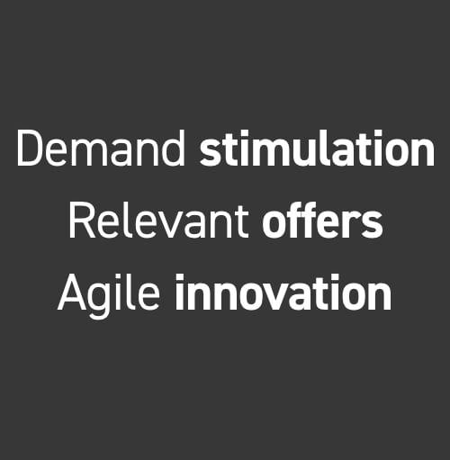 Demand stimulation. Relevant offers. Agile innovation.