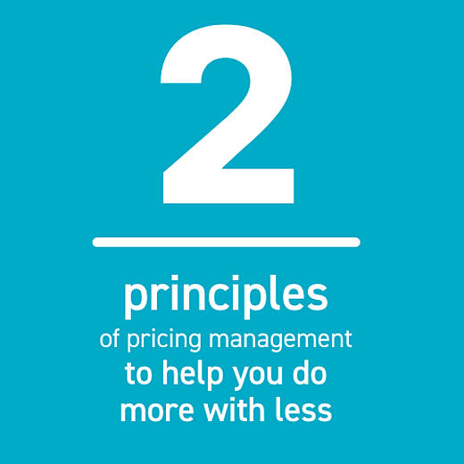 Two principles of pricing management to help you do more with less