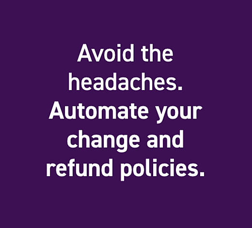 Avoid the headaches. Automate your change and refund policies.